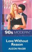 Love Without Reason (Mills & Boon Vintage 90s Modern)