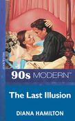The Last Illusion (Mills & Boon Vintage 90s Modern)