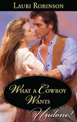 What A Cowboy Wants (Mills & Boon Historical Undone)