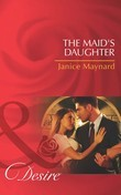 The Maid's Daughter (Mills & Boon Desire) (The Men of Wolff Mountain, Book 4)