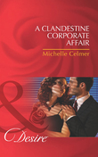 A Clandestine Corporate Affair (Mills & Boon Desire)