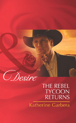 The Rebel Tycoon Returns (Mills & Boon Desire)