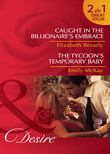 Caught in the Billionaire's Embrace / The Tycoon's Temporary Baby: Caught in the Billionaire's Embrace / The Tycoon's Temporary Baby (Mills & Boon Desire)