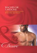 Bachelor Undone (Mills & Boon Desire) (Bachelors in Demand, Book 3)