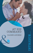 At His Command (Mills & Boon Intrigue) (To Protect and Serve, Book 1)