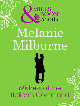 Mistress at the Italian's Command (Mills & Boon Short Stories)