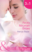 Rocky Mountain Brides: Raising the Rancher's Family (Rocky Mountain Brides, Book 1) / The Sheriff's Pregnant Wife (Rocky Mountain Brides, Book 2) / A Mother for the Tycoon's Child (Rocky Mountain Brides, Book 3) (Mills & Boon By Request)
