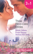 Three Blind-Date Brides: Nine-to-Five Bride (www.blinddatebrides.com, Book 1) / Blind-Date Baby (www.blinddatebrides.com, Book 2) / Dream Date with the Millionaire (www.blinddatebrides.com, Book 3) (Mills & Boon By Request)