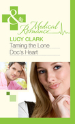 Taming The Lone Doc's Heart (Mills & Boon Medical)