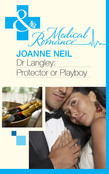 Dr Langley: Protector or Playboy? (Mills & Boon Medical)