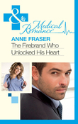 The Firebrand Who Unlocked His Heart (Mills & Boon Medical)