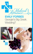 Georgie's Big Greek Wedding? (Mills & Boon Medical)