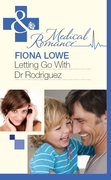 Letting Go With Dr Rodriguez (Mills & Boon Medical)
