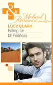 Falling For Dr Fearless (Mills & Boon Medical)