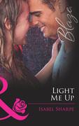 Light Me Up (Mills & Boon Blaze) (Friends With Benefits, Book 2)