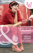 A Bride for the Island Prince / The Last Goodbye: A Bride for the Island Prince (By Royal Appointment, Book 11) / The Last Goodbye (Mills & Boon Cherish)