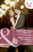 The Doctor Takes a Princess / Pregnant with the Prince's Child: The Doctor Takes a Princess / Pregnant with the Prince's Child (Mills & Boon Cherish)