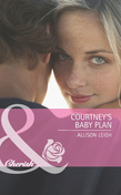 Courtney's Baby Plan (Mills & Boon Cherish) (Return to the Double C, Book 3)
