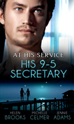At His Service: His 9-5 Secretary: The Billionaire Boss's Secretary Bride / The Secretary's Secret / Memo: Marry Me? (Mills & Boon M&B)