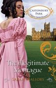 The Illegitimate Montague (Mills & Boon M&B) (Castonbury Park, Book 5)