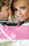 A Marriage Worth Fighting For (Mills & Boon Cherish) (McKinley Medics, Book 3)