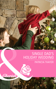 Single Dad's Holiday Wedding (Mills & Boon Cherish) (Rocky Mountain Brides, Book 4)