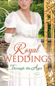Royal Weddings...Through the Ages: What the Duchess Wants / Lionheart's Bride / Prince Charming in Disguise / A Princely Dilemma / The Problem With Josephine / Princess Charlotte's Choice / With Victoria's Blessing (Mills & Boon M&B)