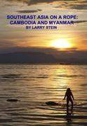 Southeast Asia On a Rope:  Cambodia and Myanmar