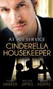 At His Service: Cinderella Housekeeper: Housekeeper's Happy-Ever-After / His Housekeeper Bride / What's a Housekeeper To Do? (Mills & Boon M&B)