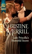 Lady Priscilla's Shameful Secret (Mills & Boon Historical) (Ladies in Disgrace, Book 3)