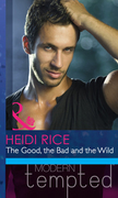 The Good, The Bad And The Wild (Mills & Boon Modern Heat) (Hot California Nights, Book 1)