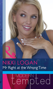 Mr Right At The Wrong Time (Mills & Boon Modern Heat)
