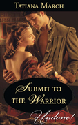 Submit To The Warrior (Mills & Boon Historical Undone) (Hot Scottish Knights, Book 2)