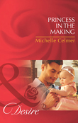 Princess in the Making (Mills & Boon Desire)