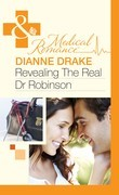 Revealing The Real Dr Robinson (Mills & Boon Medical)