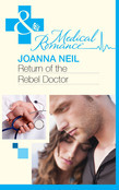 Return of the Rebel Doctor (Mills & Boon Medical)