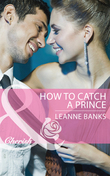 How to Catch a Prince (Mills & Boon Cherish) (Royal Babies, Book 3)