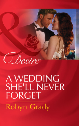 A Wedding She'll Never Forget (Mills & Boon Desire) (Daughters of Power: The Capital, Book 3)