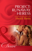 Project: Runaway Heiress (Mills & Boon Desire) (Project: Passion, Book 1)