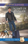 Scent of Danger (Mills & Boon Love Inspired Suspense) (Texas K-9 Unit, Book 5)