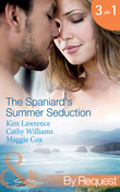 The Spaniard's Summer Seduction: Under the Spaniard's Lock and Key / The Secret Spanish Love-Child / Surrender to Her Spanish Husband (Mills & Boon By Request)