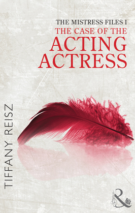 The Mistress Files: The Case of the Acting Actress (Mills & Boon Spice) (The Original Sinners: The Red Years - short story)