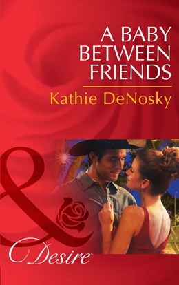 A Baby Between Friends (Mills & Boon Desire) (The Good, the Bad and the Texan, Book 2)
