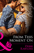 From This Moment On (Mills & Boon Blaze) (Made in Montana, Book 6)