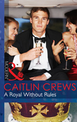 A Royal Without Rules (Mills & Boon Modern) (Royal & Ruthless, Book 2)