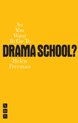 So You Want To Go To Drama School?