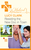 Resisting The New Doc In Town (Mills & Boon Medical)