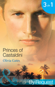 Princes of Castaldini: The Once and Future Prince (The Castaldini Crown, Book 1) / The Prodigal Prince's Seduction (The Castaldini Crown, Book 2) / The Illegitimate King (The Castaldini Crown, Book 3) (Mills & Boon By Request)