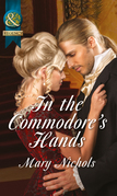 In the Commodore's Hands (Mills & Boon Historical) (The Piccadilly Gentlemen's Club, Book 6)