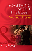 Something about the Boss... (Mills & Boon Desire) (Texas Cattleman's Club: The Missing Mogul, Book 3)